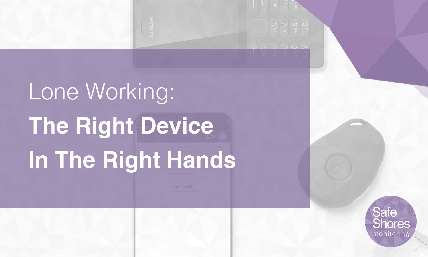 Lone Working: The Right Device In The Right Hands
