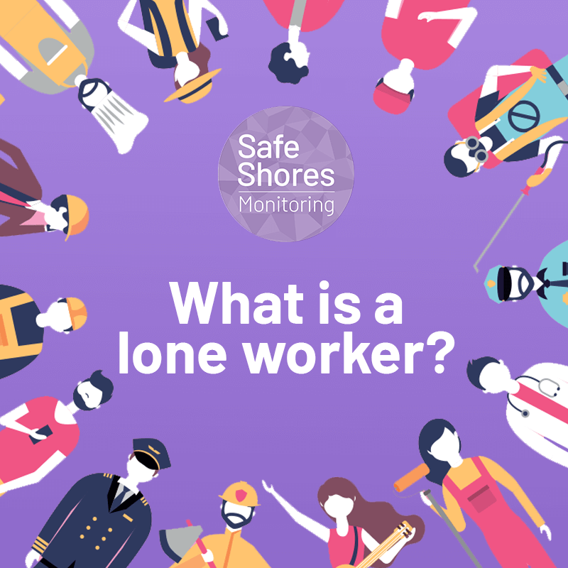 Lone Working: What is a Lone Worker?