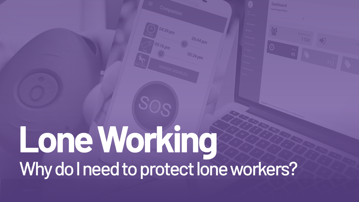 Why do I need a Lone Worker Solution?