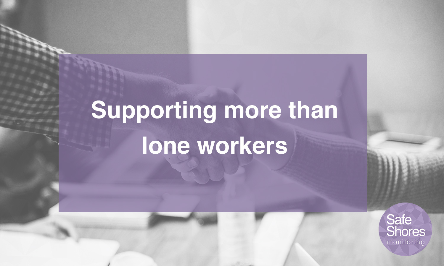 Supporting more than lone workers